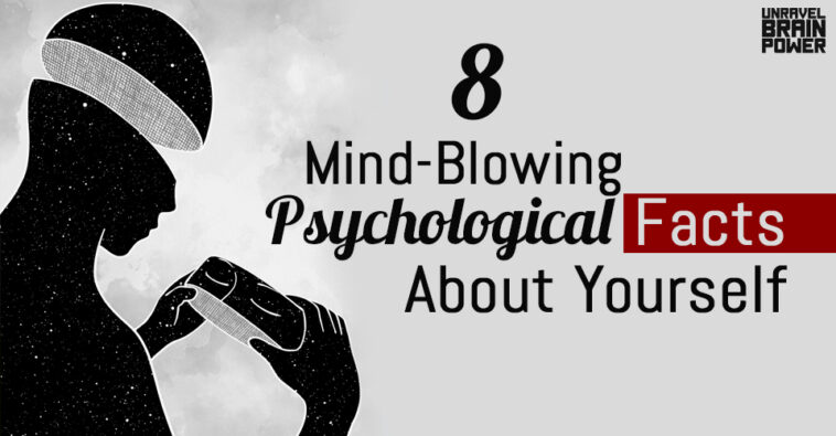 8 Mind-Blowing Psychological Facts About Yourself