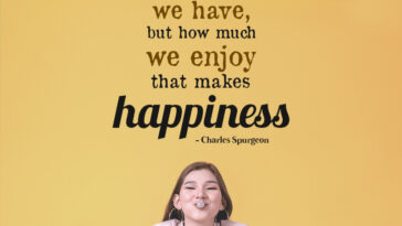 It Is Not How Much We Have, But How Much We Enjoy That Makes Happiness
