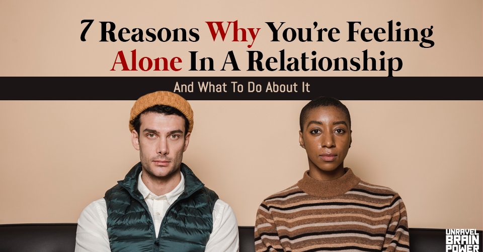 Reasons Why You're Feeling Alone In Relationship & What To Do About It