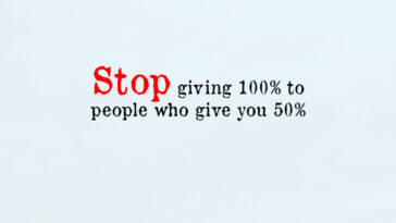 Stop Giving 100% To People Who Give You 50%